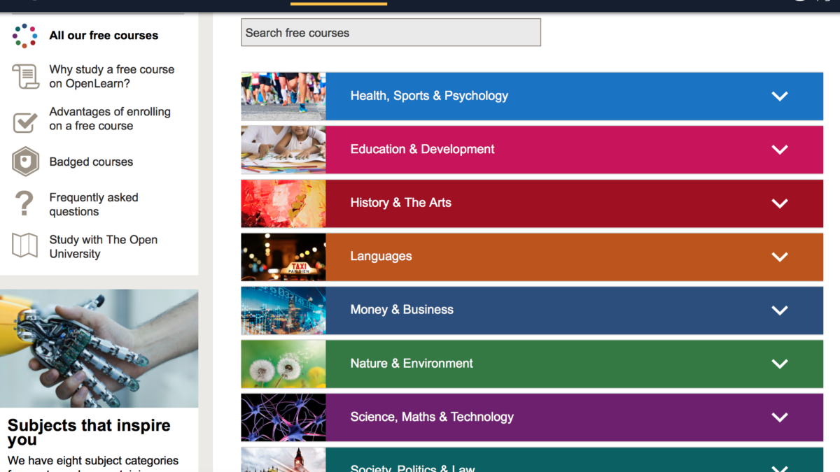 There are nearly 1,000 courses on OpenLearn, all of which are currently free to study. OpenLearn courses cover a wide range of subjects taught across the OU curriculum. Many are based on Open University course materials while others are written specifically for OpenLearn. Information supplied by TrainingMatchmaker.com